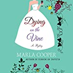 Dying on the Vine: A Mystery | Marla Cooper