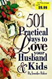 501 Practical Ways to Love Your Husband and Kids, Jennifer Baker, 057004846X