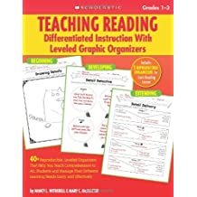 Teaching Reading: Differentiated Instruction With Leveled Graphic Organizers: 40+ Reproducible, Leveled Organizers That Help You Teach Comprehension to ALL Students and Manage Their Learning Needs Easily and Effectively: Grades 1-3