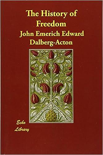 The History Of Freedom John Emerich Edward Dalberg Acton John