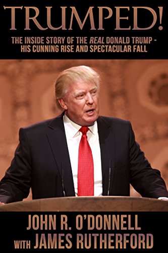 Trumped!: The Preferential Story of the Real Donald Trump—His Cunning Rise and Spectacular Fall