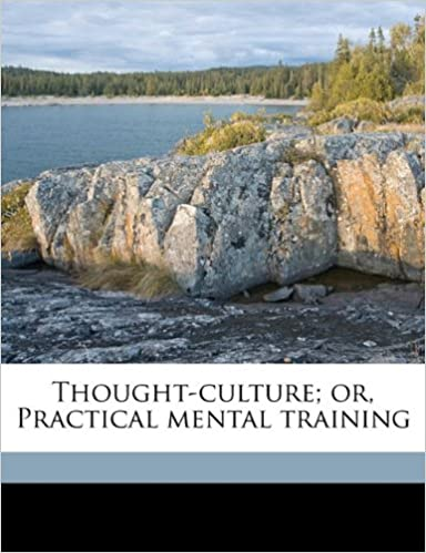 Book Thought-culture: or, Practical mental training