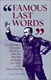 Famous Last Words: Apt Observations, Pleas, Curses, Benedictions, Sour Notes, Bons Mots, and Insights from People on the Brink of Departure
