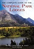 The Complete Guide to the National Park Lodges, David L. Scott and Kay W. Scott, 0762728264