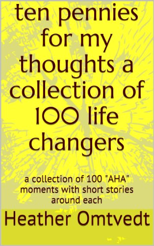 Ten Pennies For My Thoughts A Collection Of 100 Life Changers A