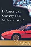 Is American Society Too Materialistic?, Ronald D. Lankford, 0737733969