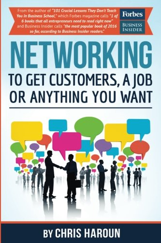 Networking to Get Customers, a Job or Anything You Want: Also includes over 2 hours of video lessons and 15 downloadable