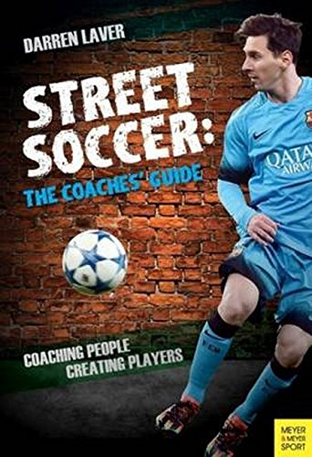 Street Soccer: The Coaches' Guide: Coaching People, Creating Players pdf