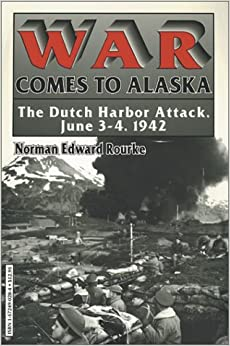 War Comes to Alaska: The Dutch Harbor Attack, June 3-4
