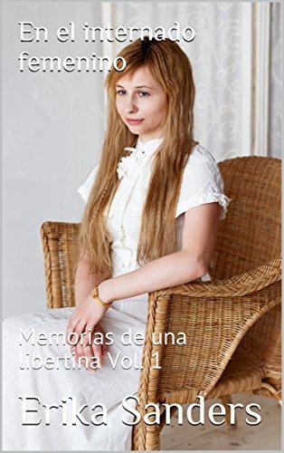 En el internado femenino: Memorias de una libertina Vol. 1 (Spanish Edition)