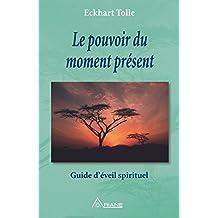 Le pouvoir du moment présent: Guide d'éveil spirituel (French Edition)
