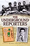Front cover for the book The Underground Reporters by Kathy Kacer