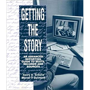Getting the Story: An Advanced Reporting Guide to Beats, Records, and Sources