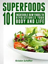Superfoods 101: Incredible Raw Foods To Revolutionize Your Body and Life (English Edition)