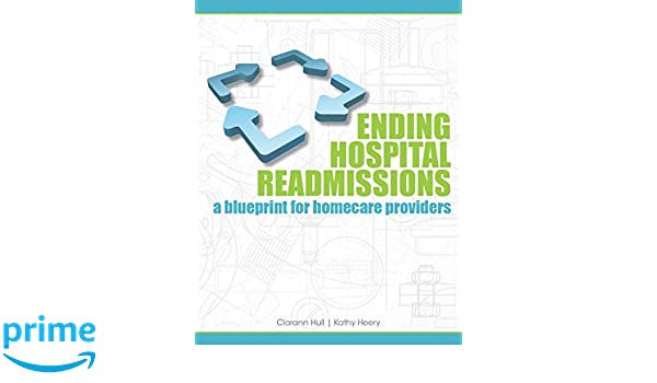 Ending hospital readmissions a blueprint for homecare providers ending hospital readmissions a blueprint for homecare providers 9781601468291 medicine health science books amazon malvernweather Images