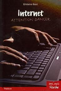 Internet - Attention danger par Ghislaine Bizot