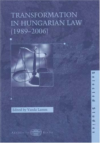 Transformation in Hungarian Law (1989-2006): Selected Studies PDF
