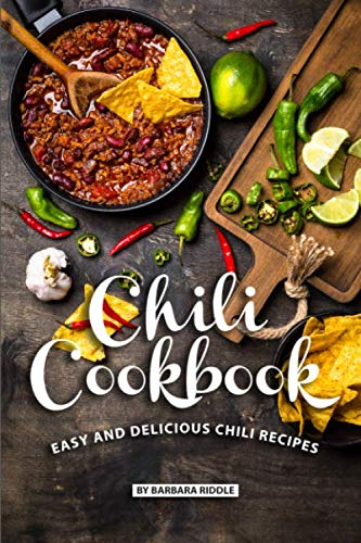 Chili Cookbook: Easy and Delicious Chili Recipes by Barbara Riddle