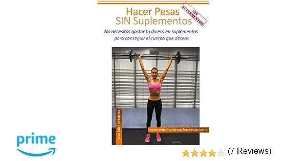 Hacer Pesas Sin Suplementos: No necesitas gastar tu dinero en suplementos para conseguir el cuerpo que deseas: Amazon.es: Jose Luis Hernández Jiménez: ...