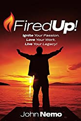 Fired Up!: Ignite Your Passion. Love Your Work. Live Your Legacy! (English Edition)