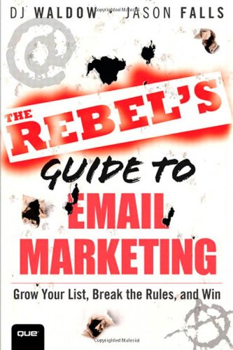 (The Rebel's Guide to Email Marketing: Grow Your List, Break the Rules, and Win (Que Biz-Tech))