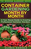 container garden ideas Container Gardening Month by Month: A Monthly Listing of Tips and Ideas for Creating a Professional Container Garden (The Weekend Gardener Book 1)