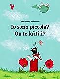 img - for Io sono piccola? Ou te la'ititi?: Libro illustrato per bambini: italiano-samoano (Edizione bilingue) (Italian Edition) book / textbook / text book