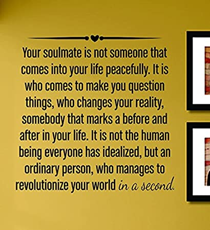 Amazon.com: Your Soulmate Is Not Someone That Comes Into Your Life ...