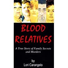 BLOOD RELATIVES: A True Story of Family Secrets and Murders