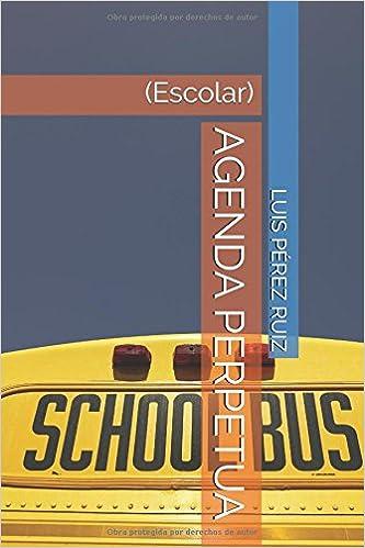 AGENDA PERPETUA: (Escolar) (Spanish Edition): LUIS PÉREZ ...