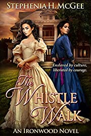 The Whistle Walk: A Civil War Novel (Ironwood Plantation Family Saga Book 1)