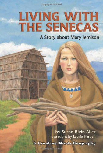 Living With the Senecas: A Story About Mary Jemison (Creative Minds Biographies) pdf epub