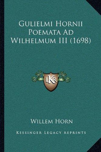 Read Online Gulielmi Hornii Poemata Ad Wilhelmum III (1698) (Latin Edition) pdf