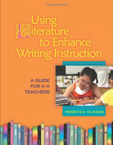 Using Literature to Enhance Writing Instruction: A Guide for K-5 Teachers