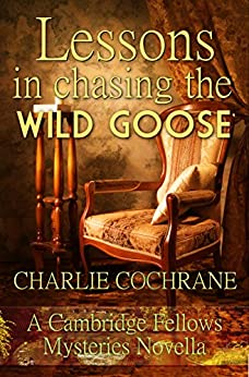 Lessons in Chasing the Wild Goose: A Cambridge Fellows Mystery novella (Cambridge Fellows Mysteries) by [Cochrane, Charlie]