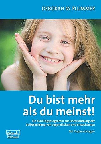Du bist mehr als du meinst!: Ein Trainingsprogramm zur Unterstützung der Selbstachtung von Jugendlichen und Erwachsenen