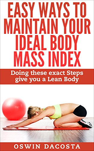EASY WAYS TO MAINTAIN YOUR IDEAL BODY MASS INDEX: DOING THESE EXACT STEPS GIVE YOU A LEAN BODY (Calculate Lean Body Mass Body Fat Percentage)