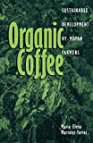 img - for Organic Coffee: Sustainable Development by Mayan Farmers (Ohio RIS Latin America Series) book / textbook / text book