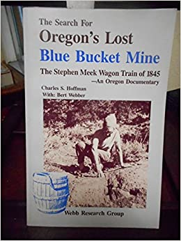 The Search for Oregon's Lost Blue Bucket Mine: The Stephen Meek Wagon Train of 1845 : An Oregon Documentary