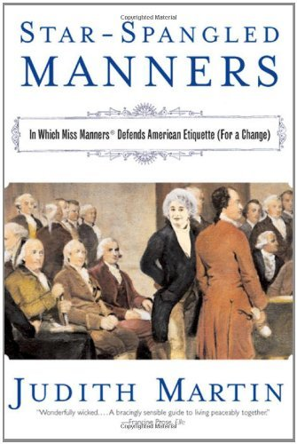 Star-Spangled Manners: In Which Miss Manners Defends American Etiquette (For a Change) cover