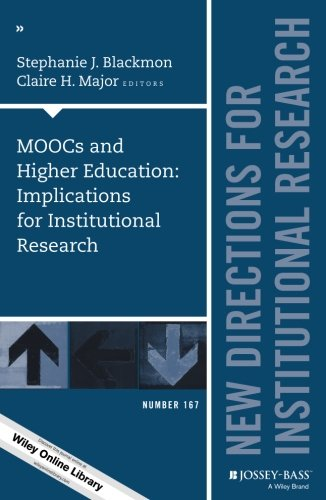 MOOCs and Higher Education: Implications for Institutional Research: New Directions for Institutional Research, Number 167 (J-B IR Single Issue Institutional Research)