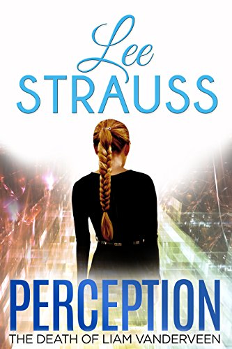 PERCEPTION: The Death of Liam Vanderveen (The Perception Trilogy Book 1) by [Strauss, Lee, Strauss,Elle]