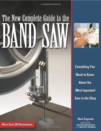 New Complete Guide to the Bandsaw, The: Everything You Need to Know About the Most Important Saw in the Shop of Mark Duginske on 01 September 2007