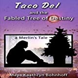 Taco Del and the Fabled Tree of Destiny by Maya Kaathryn Bohnhoff front cover