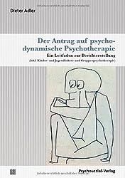 Der Antrag auf psychodynamische Psychotherapie: Ein Leitfaden zur Berichterstellung (inkl. Kinder- und Jugendlichen- und Gruppenpsychotherapie)