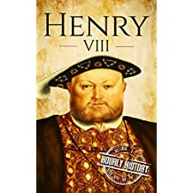 Henry VIII: A Life From Beginning to End (House of Tudor Book 2)