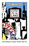 City on the Lake: The Challenge of Change in Buffalo, New York by Mark Goldman front cover