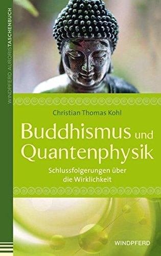 Buddhismus und Quantenphysik: Schlussfolgerungen über die Wirklichkeit