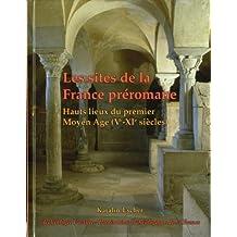 Sites de la France préromane (Les): Hauts lieux du premier Moyen Age (Ve-XIe