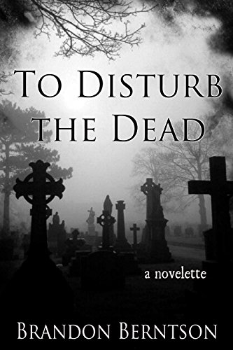 Book: To Disturb The Dead (a novelette) by Brandon Berntson